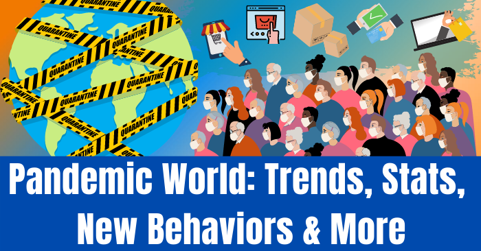 Pandemic World_ Trends, Stats, New Behaviors & More