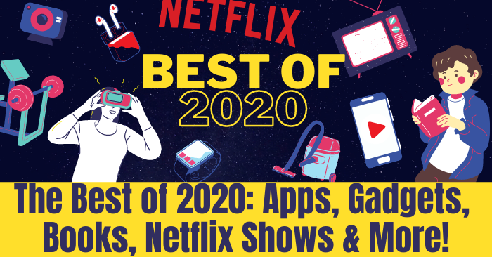 The Best of 2020_ Apps, Gadgets, Books, Netflix Shows & More!